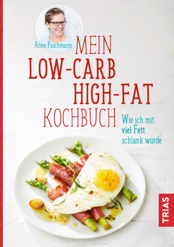 Cover des Titels Mein Low-Carb-High-Fat-Kochbuch - wie ich mit viel Fett schlank wurde, von Anne Paschmann